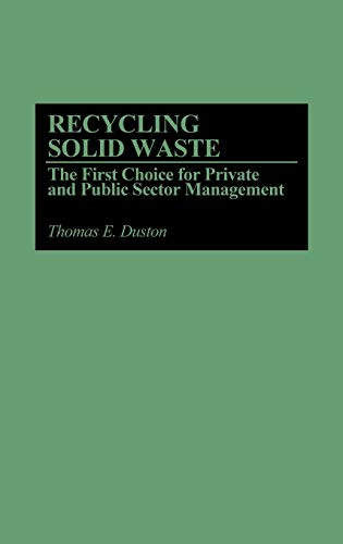 Recycling Solid Waste: The First Choice for: Thomas E. Duston