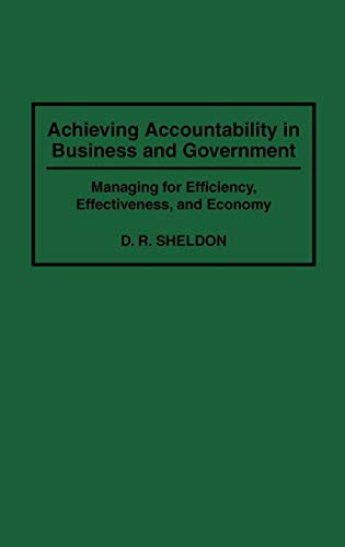 9780899307596: Achieving Accountability in Business and Government: Managing for Efficiency, Effectiveness, and Economy
