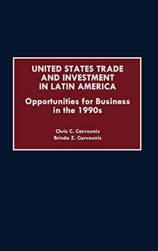 United States Trade and Investment in Latin America: Opportunities for Business in the 1990s: Chris...