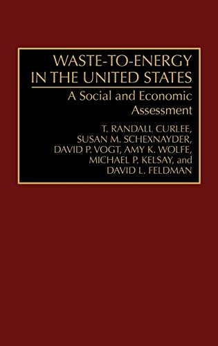Waste-To-Energy in the United States: A Social and Economic Assessment: Curlee, T. Randall; Feldman...