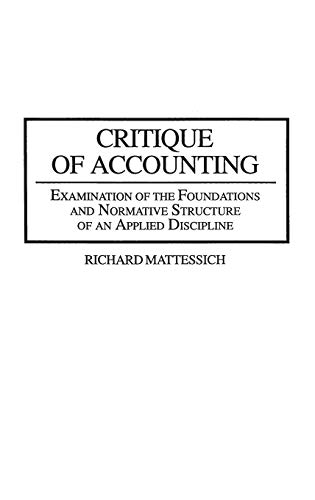 9780899308630: Critique of Accounting: Examination of the Foundations and Normative Structure of an Applied Discipline