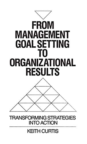9780899309026: From Management Goal-Setting to Organizational Results: Transforming Strategies Into Action