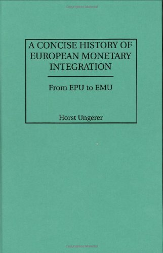 A Concise History of European Monetary Integration : From EPU to EMU