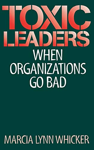 9780899309989: Toxic Leaders: When Organizations Go Bad