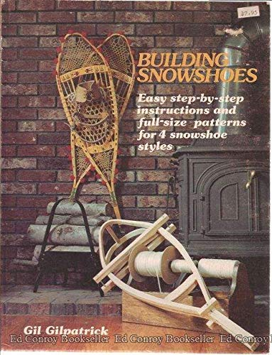 9780899330013: Building Snowshoes: Easy Step-By-Step Instructions and Patterns for 4 Snowshoe Styles