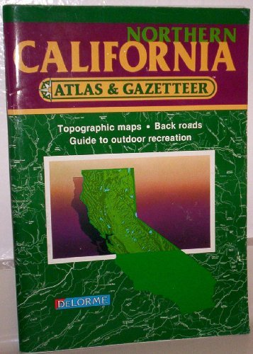 Northern California Atlas & Gazetteer (State Atlas & Gazetteer): Delorme Publishing Staff