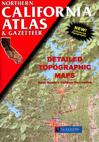 Northern California Atlas & Gazetteer: Detailed Topographic Maps: Delorme Publishing Company