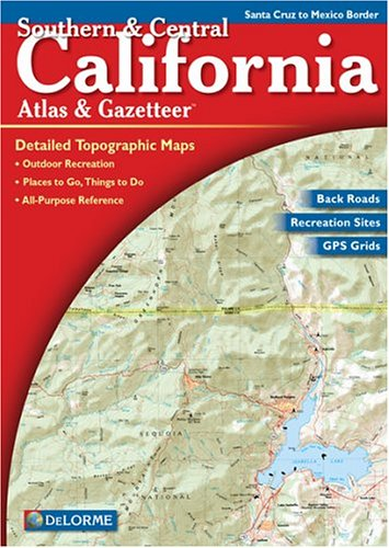 9780899332857: Southern & Central California Atlas & Gazetteer: Detailed Topographic Maps, Back Roads, Outdoor Recreation, GPS Grids