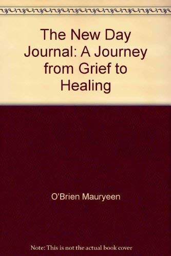 The New Day Journal: A Journey from Grief to Healing: O'Brien, Mauryeen