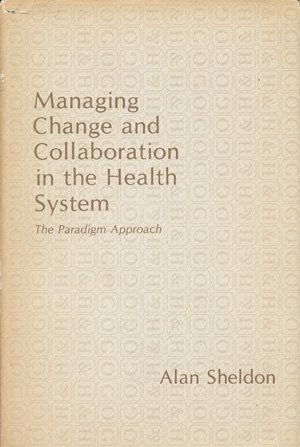 9780899460031: Managing Change and Collaboration in the Health System: The Paradigm Approach