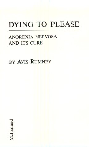 Dying to Please: Anorexia Nervosa and Its Cure: Rumney, Avis