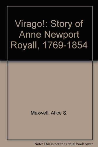 Virago! The story of Anne Newport Royall (1769-1854) (signed by both authors): Alice S. Maxwell