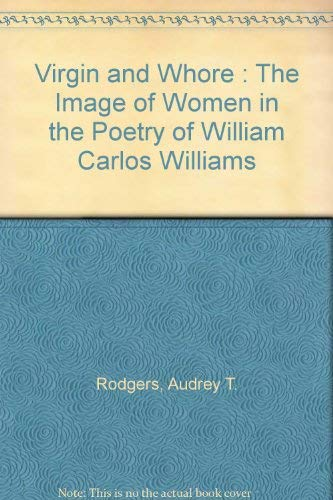 9780899502793: Virgin and Whore: The Image of Women in the Poetry of William Carlos Williams