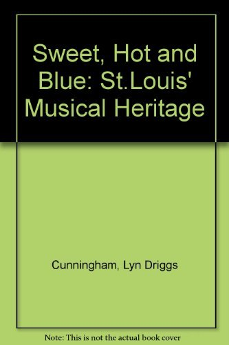 Sweet, Hot, and Blue: St. Louis' Musical Heritage: Cunningham, Lyn Driggs; Jones, Jimmy