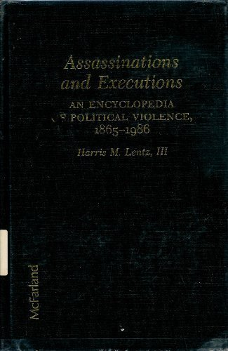 Assassinations and Executions: An Encyclopedia of Political Violence, 1865-1986