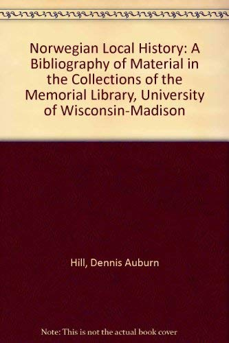 Norwegian Local History: A Bibliography of Material in the Collections of the Memorial Library, ...