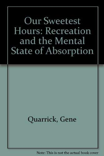 Our Sweetest Hours: Recreation and the Mental State of Absorption.