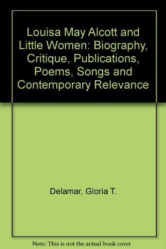 "Louisa May Alcott and ""Little Women"": Biography,: Gloria T. Delamar"