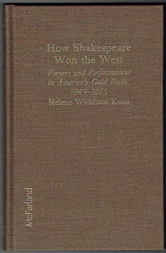 9780899504322: How Shakespeare Won the West: Players and Performances in America's Gold Rush, 1849-1865