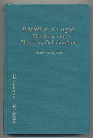 9780899504377: Karloff and Lugosi: The Story of a Haunting Collaboration, with a Complete Filmography of Their Films Together