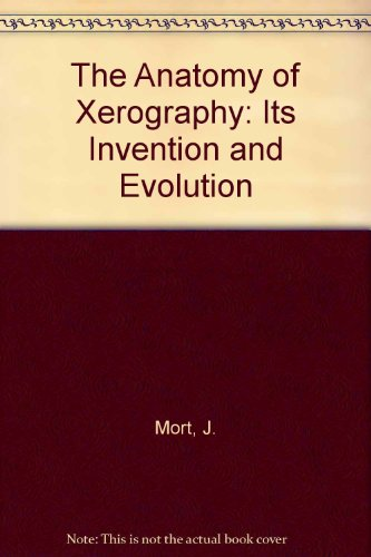 9780899504421: The Anatomy of Xerography: Its Invention and Evolution