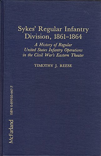 Sykes' Regular Infantry Division, 1861-1864: A History of Regular United States Infantry Operations in the Civil War's Eastern Theater (0899504477) by Timothy J. Reese
