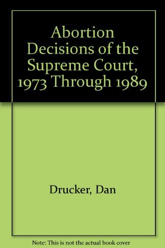 Abortion Decisions of the Supreme Court, 1973: Drucker, Dan