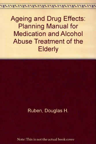 The Aging and Drug Effects: A Planning Manual for Medication and Alcohol Abuse Treatment of the ...