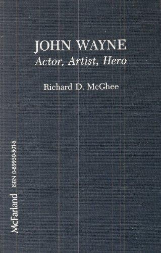 John Wayne: Actor, Artist, Hero: McGhee, Richard D.