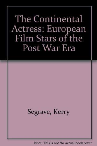 The Continental Actress: European Film Stars of the Postwar Era--Biographies, Criticism, Filmographies, Bibliographies (0899505104) by Kerry Segrave