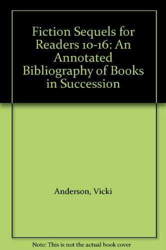Fiction Sequels for Readers, 10 to 16 An Annotated Bibliography of Books in Succession
