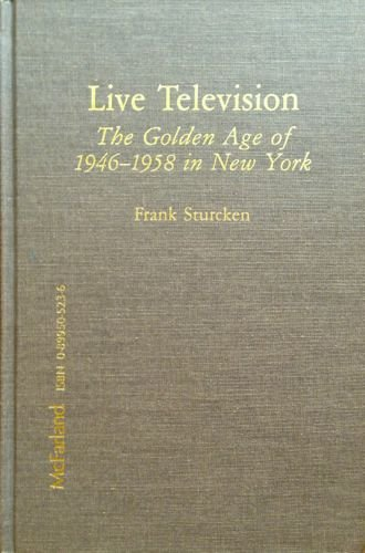 9780899505237: Live Television: The Golden Age of 1946-1958 in New York