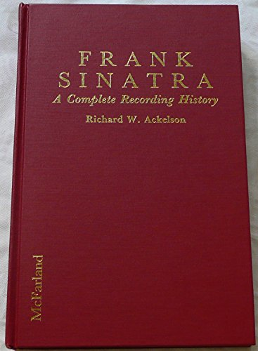 9780899505541: Frank Sinatra: A Complete Recording History of Techniques, Songs, Composers, Lyricists, Arrangers, Sessions and First Issue Albums, 1939-1984
