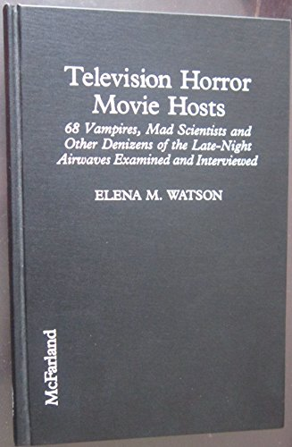 TELEVISION HORROR MOVIE HOSTS: 68 Vampires, Mad Scientists and Other Denizens of the Late-Night A...