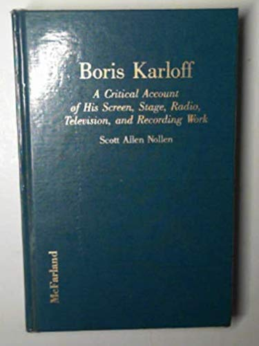 Boris Karloff A Critical Account of His Screen, Stage, Radio, Television and Recording Work: Nollen...
