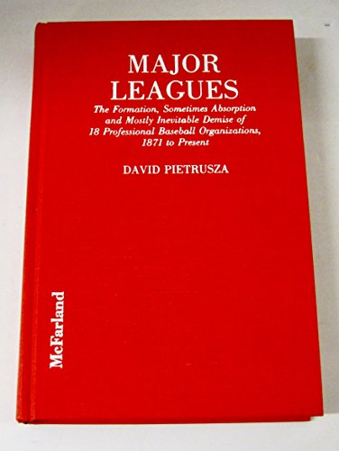 9780899505909: Major Leagues: The Formation, Sometimes Absorption and Mostly Inevitable Demise of 18 Professional Baseball Organizations, 1871 to Pr