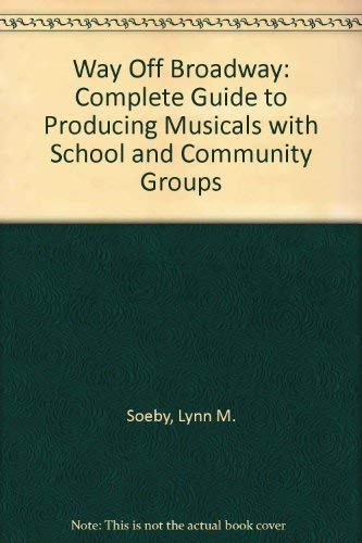 9780899506296: Way Off Broadway: A Complete Guide to Producing Musicals with School and Community Groups