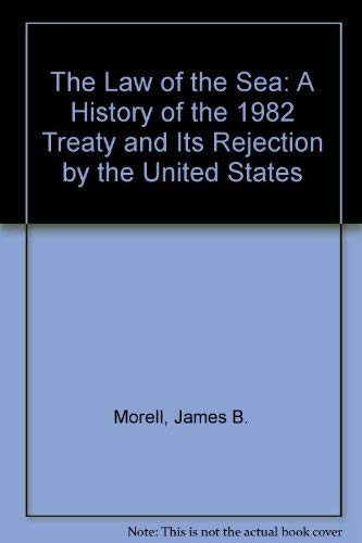 9780899506340: The Law of the Sea: An Historical Analysis of the 1982 Treaty and Its Rejection by the United States