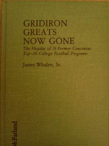 9780899506470: Gridiron Greats Now Gone: The Heyday of 19 Former Consensus Top-20 College Football Programs