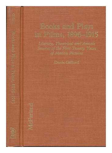 9780899506500: Books and Plays in Films, 1896-1915: Literary, Theatrical and Artistic Sources of the First Twenty Years of Motion Pictures