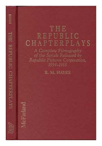 9780899506654: The Republic Chapterplays: A Complete Filmography of the Serials Released by Republic Pictures Corporation, 1934-1955