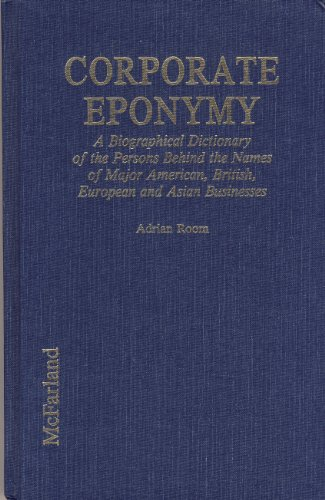Corporate Eponymy: A Biographical Dictionary of the: Room, Adrian