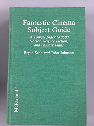 Fantastic Cinema Subject Guide: A Topical Index to 2500 Horror, Science Fiction, and Fantasy Films