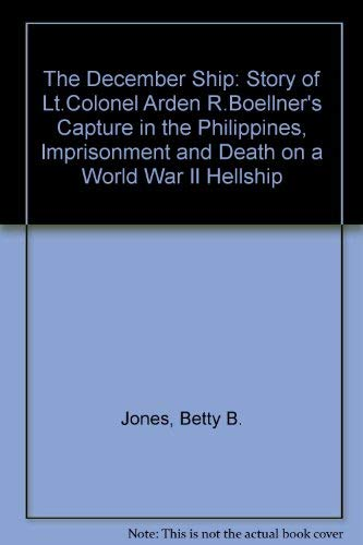 December Ship, The: Story of Lt.Colonel Arden R.Boellner's Capture in the Philippines, Imprisonme...