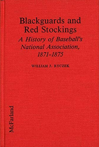 9780899507101: Blackguards and Red Stockings: A History of Baseball's National Association, 1871-1875