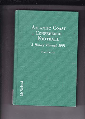 Atlantic Coast Conference Football: A History Through 1991: Perrin, Tom