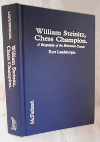 9780899507583: William Steinitz, Chess Champion: A Biography of the Bohemian Caesar