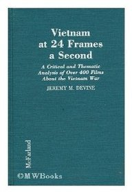 9780899508481: Vietnam at 24 Frames a Second: A Critical and Thematic Analysis of over 400 Films About the Vietnam War