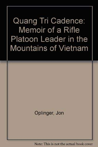 Quang Tri Cadence: Memoir of a Rifle Platoon Leader in the Mountains of Vietnam: Oplinger, Jon