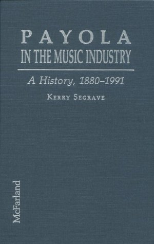 9780899508825: Payola in the Music Industry: A History, 1880-1991